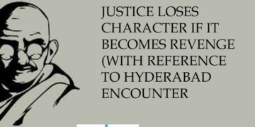 JUSTICE LOSES CHARACTER IF IT BECOMES REVENGE (WITH REFERENCE TO HYDERABAD ENCOUNTER