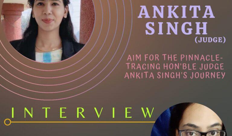 Interview of Hon'ble Judge Ankita Singh by Anushka Teresa